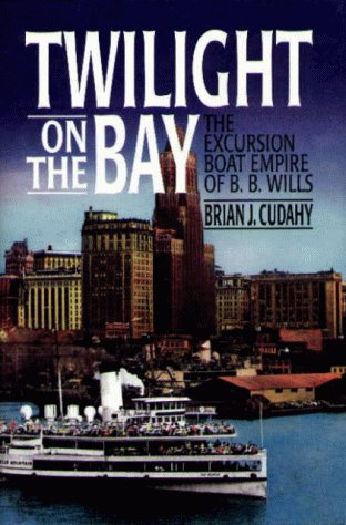 Twilight on the Bay: The Excursion Boat Empire of B.B. Wills: Brian J Cudahy