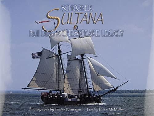 Schooner Sultana: Building a Chesapeake Legacy. Photograps: Niemeyer, Lucian