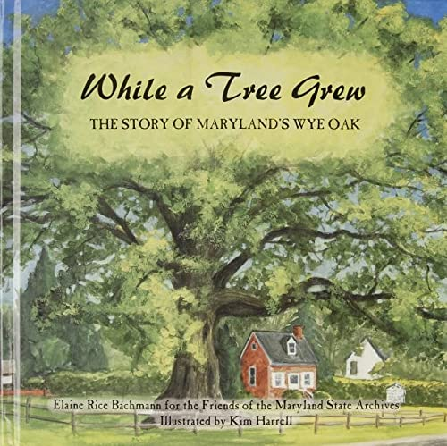 9780870335778: While a Tree Grew: The Story of Maryland's Wye Oak