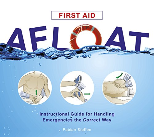 First Aid Afloat: Instructional Guide for Handling Emergencies the Correct Way: Steffen, Fabian