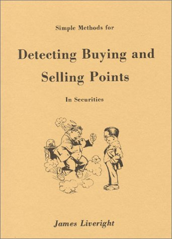Simple Methods for Detecting Buying and Selling Points in Securities: Liveright, James