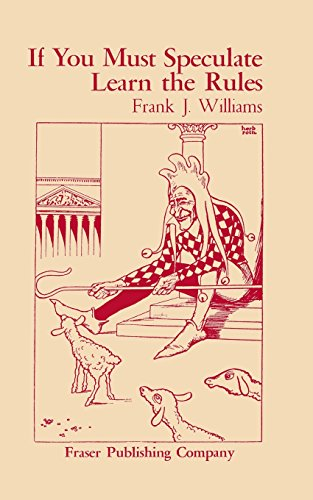 9780870340604: If You Must Speculate Learn the Rules (Fraser Publishing Library) (Fraser Contrary Opinion Library Book)