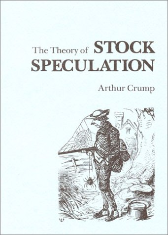The Theory of Stock Speculation (A Fraser Contrary Opinion Library Book) Crump, Arthur