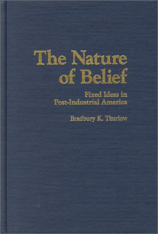 9780870340949: Nature of Belief: Fixed Ideas in Post-Industrial America