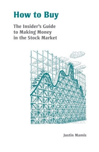 How to Buy: An Insider's Guide to Making Money in the Stock Market (Fraser Publishing Library) (0870341650) by Justin Mamis
