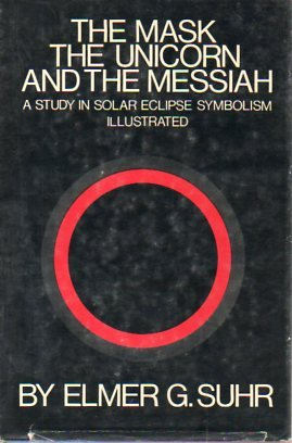 9780870370250: The mask, the unicorn, and the messiah;: A study in solar eclipse symbolism,