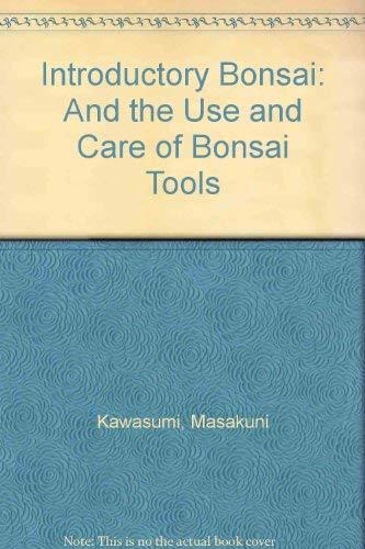 Introductory Bonsai: And the Use and Care: Kawasumi, Masakuni; Takeuchi,