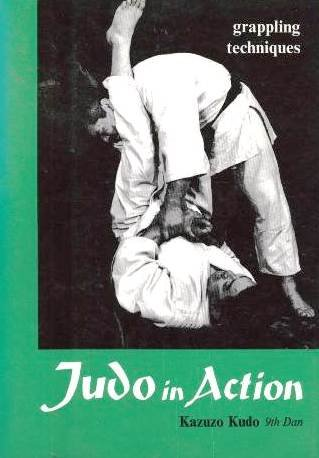 Judo in Action Grappling Techniques: Kudo, Kazuzo