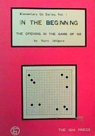 In the Beginning: Elementary Go Series, Vol.: Ishigure, Ikuro