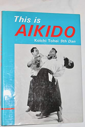 This Is Aikido, With Mind and Body Coordinated: Tohei, Koichi