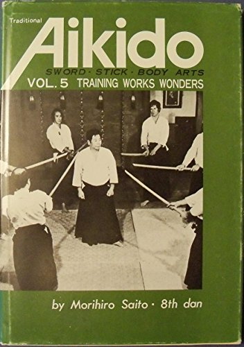 9780870403729: 005: Traditional Aikido: Sword, Stick & Body Arts, Vol. 5: Training Works Wonders