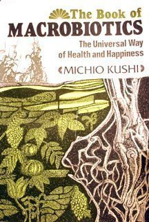 The Book of Macrobiotics: The Universal Way of Health and Happiness.
