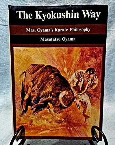 The Kyokushin Way: Mas Oyama's Karate Philosophy: Oyama, Masutatsu