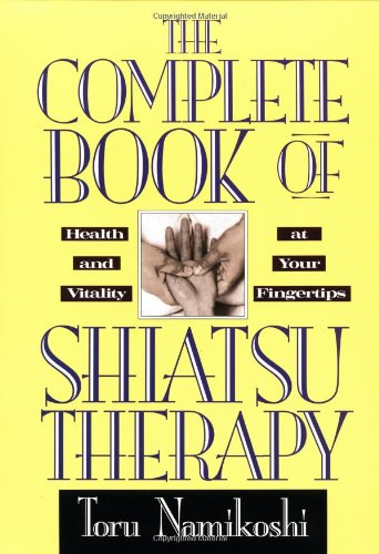 9780870404610: The Complete Book of Shiatsu Therapy: Health and Vitality at Your Fingertips