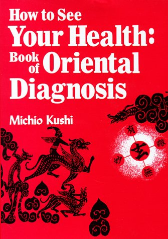 9780870404672: How to See Your Health: The Book of Oriental Diagnosis