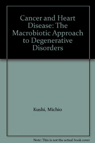 9780870405150: Cancer and Heart Disease: The Macrobiotic Approach to Degenerative Disorders