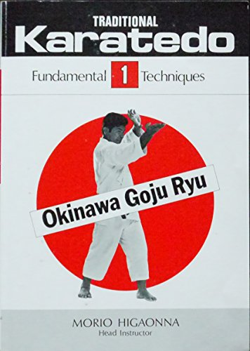 001: Traditional Karate-Do: Okinawa Goju Ryu, Vol.: Higaonna, Morio