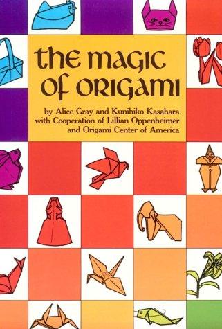 The Magic of Origami: Gray, Alice; Kasahara, Kunihiko