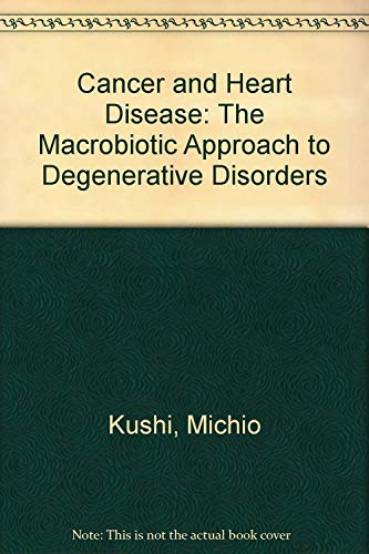 9780870406300: Cancer and Heart Disease: The Macrobiotic Approach to Degenerative Disorders