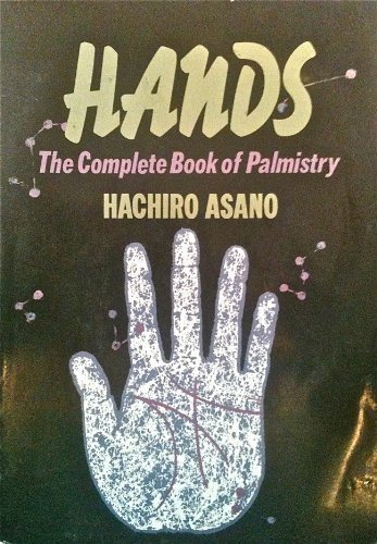 HANDS: THE COMPLETE BOOK OF PALMISTRY: Asano, Hachiro