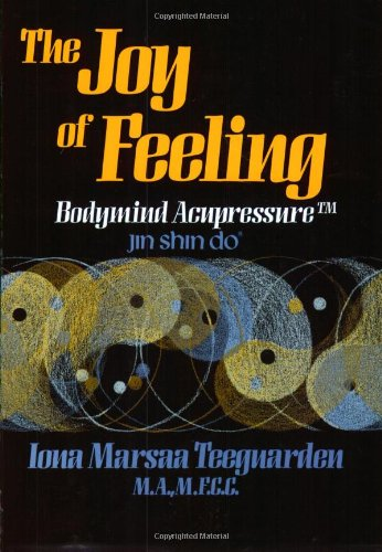 9780870406348: The Joy of Feeling: Bodymind Acupressure - Jin Shin Do