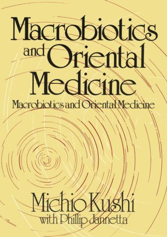 Macrobiotics and Oriental Medicine: An Introduction to Holistic Health