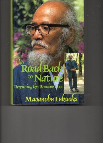 The Road Back to Nature: Regaining the Paradise Lost: Masanobu Fukuoka