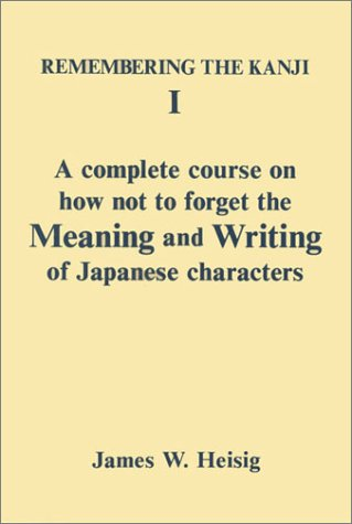 Remembering the Kanji II 2: A Complete Course on How Not to Forget the Meaning and Writing of ...