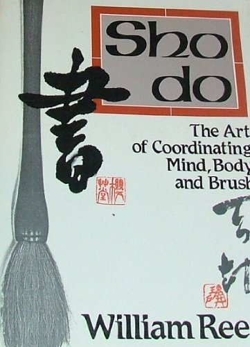 Shodo: The Art of Coordinating Mind, Body and Brush: Reed, William