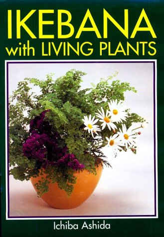 Ikebana with Living Plants: Ashida, Ichiba
