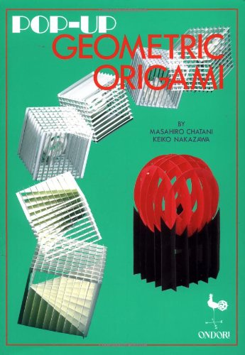 POP-UP GEOMETRIC ORIGAMI: ORIGAMIC ARCHITECTURE *: CHATANI, Masahiro; NAKAZAWA, Keiko