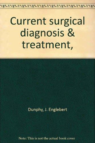 Current surgical diagnosis & treatment,: J. Englebert Dunphy