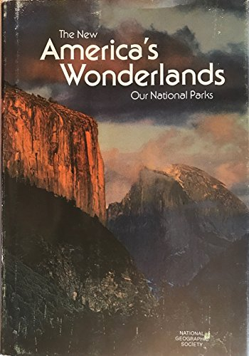 The new America's wonderlands: Our National Parks: National Geographic Society