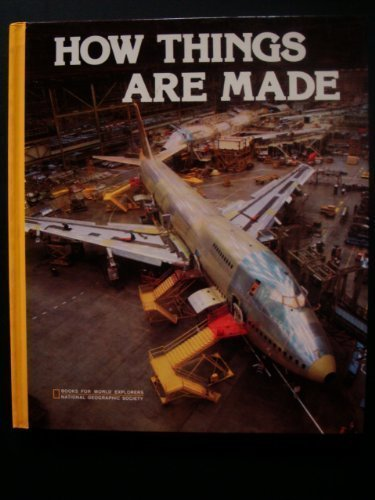 How Things Are Made (Books for World Explorers) (9780870443343) by National Geographic Society (U. S.) Special Publications Division
