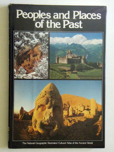 9780870444623: Peoples and Places of the Past: The National Geographic Illustrated Cultural Atlas of the Ancient World