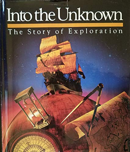 Into the Unknown : The Story of Exploration: Tourtellot, Jonathan B. (editor)