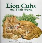 LION CUBS AND THEIR WORLD (POP-UP BOOK)