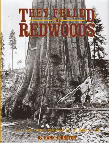 9780870460036: They Felled the Redwoods: A Saga of Flumes and Rails in the High Sierra