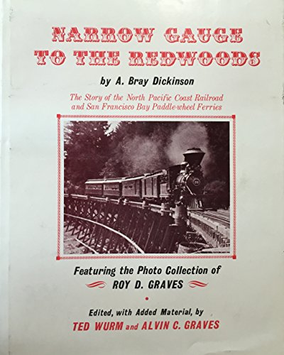 9780870460104: Narrow Gauge to the Redwoods: The Story of the North Pacific Coast-Railroad and San Francisco Bay Paddle Wheel Ferries