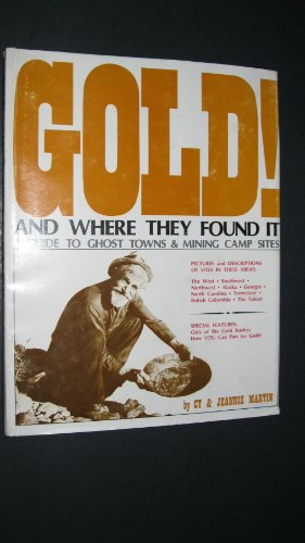 9780870460258: Gold! and where they found it: A guide to ghost towns and mining camp sites in the West, Southwest, Northwest, Alaska, Georgia, North Carolina, Tennessee, British Columbia, and the Yukon