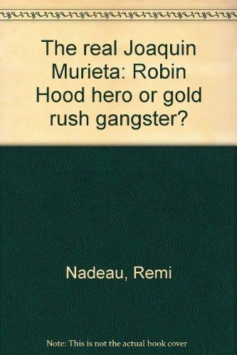 The real Joaquin Murieta: Robin Hood hero: Nadeau, Remi A