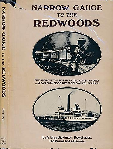 9780870460388: Narrow Gauge to the Redwoods: The Story of the North Pacific Coast Railway and San Francisco Bay Paddle-Wheel Ferries