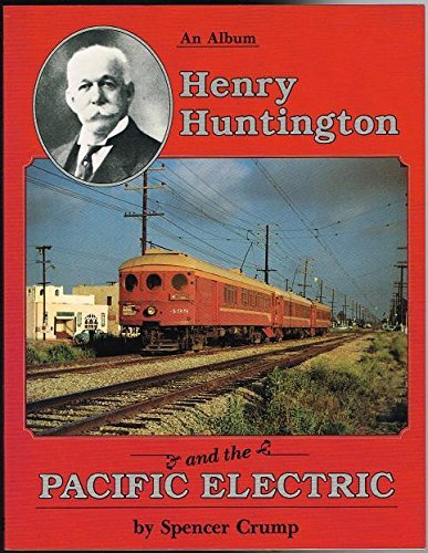 9780870460487: Henry Huntington and the Pacific Electric: A Pictorial Album
