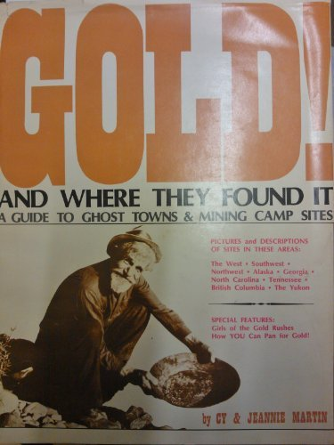 9780870460531: Gold! and where they found it: A guide to ghost towns and mining camp sites in the West, Southwest, Northwest, Alaska, Georgia, North Carolina, Tennessee, British Columbia, and the Yukon