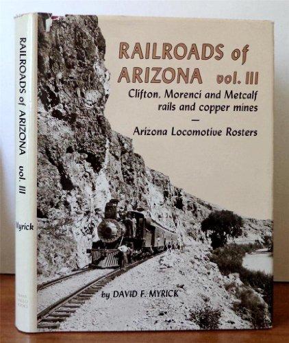Railroads of Arizona, Vol. 3: Clifton, Morenci and Metcalf, Rails and Copper Mines -- Arizona ...