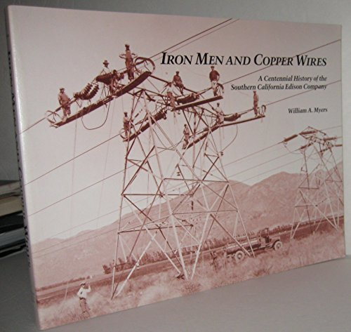 Iron men and copper wires: A centennial history of the Southern California Edison Company: Myers, ...