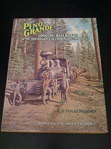 Pino Grande: Logging Railroads of the Michigan-California Lumber Co.: Polkinghorn, R.S.