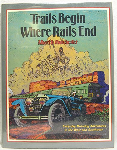 9780870460814: Trails Begin Where Rails End: Early-Day Motoring Adventures in the West and Southwest