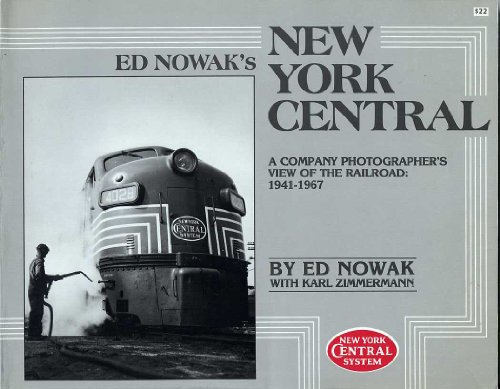 9780870460869: Ed Nowak's New York Central - A Company Photographer's View of the Railroad: 1941-1967