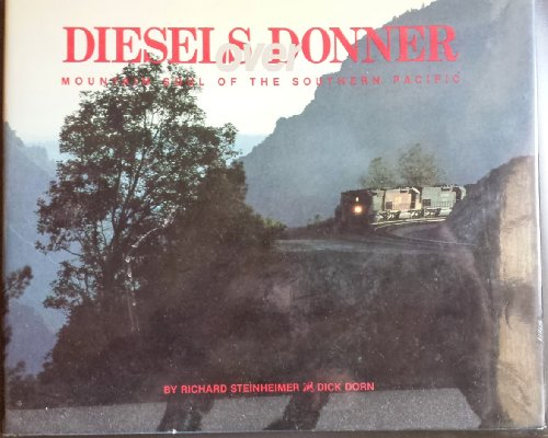Diesels Over Donner: Mountain Soul of the Southern Pacific: Steinheimer, Richard and Dick Dorn